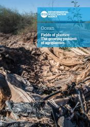 Fields of Plastics: The growing problem of agriplastics