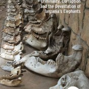 Vanishing Point – Criminality, Corruption and the Devastation of Tanzania's Elephants